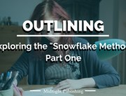 """Exploring the """" Snowflake Method """" of Outlining: Part One"""