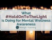 What #HoldOnToTheLight is Doing for Mental Wellness Awareness