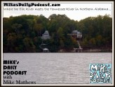 MIKEs DAILY PODCAST 1081 Elk River meets Tennessee River Alabama