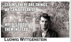 "Wittgenstein: ""Whereof one cannot speak, thereof one must be silent."""