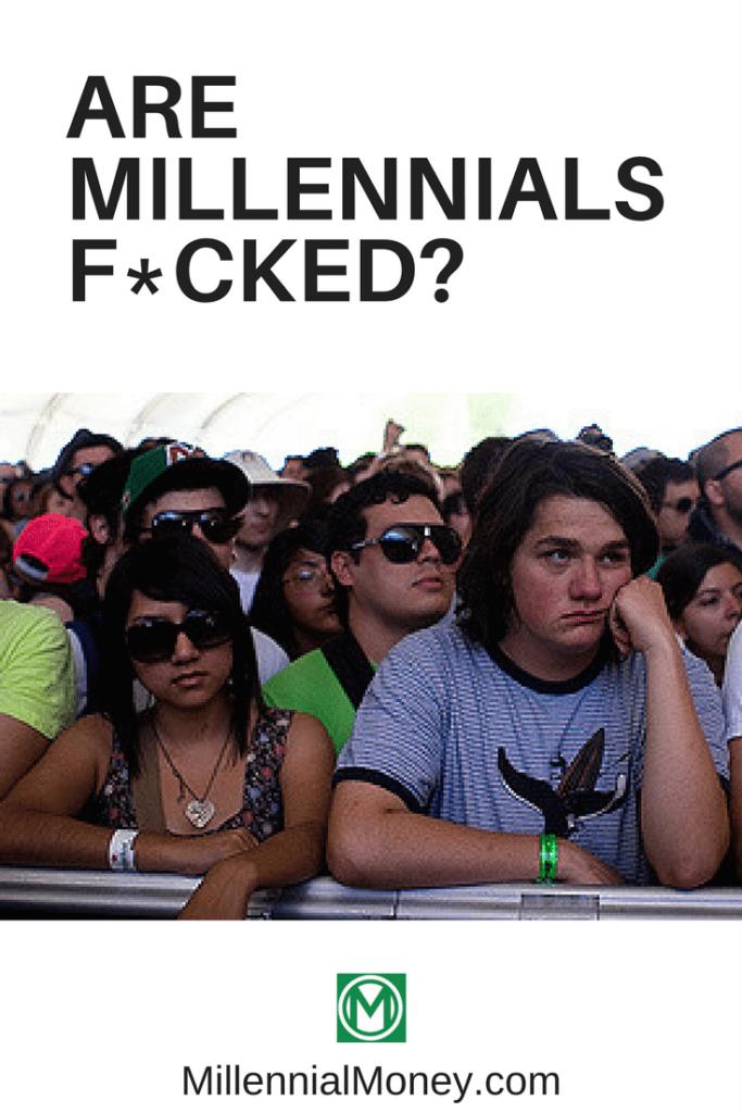 Are Millennials Fucked