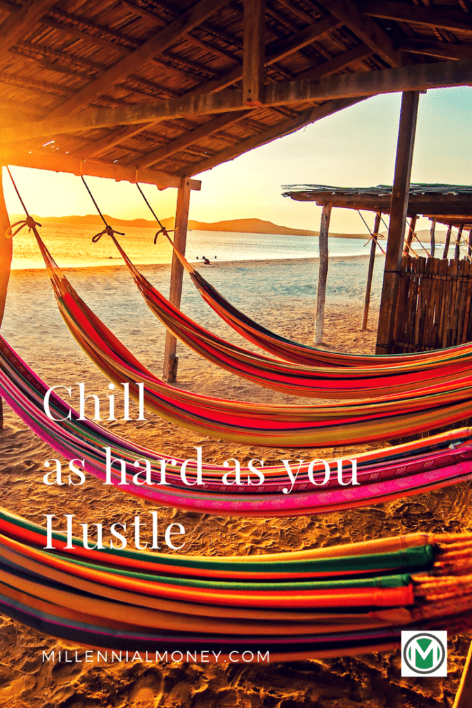 chill as hard as you hustle