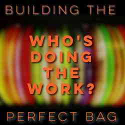 Building the Perfect Bag | Who's Doing the Work?