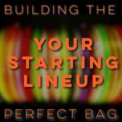 Building the Perfect Bag | Your Starting Lineup