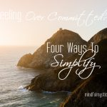 Feeling Overcommited?  Four Ways to Simplify