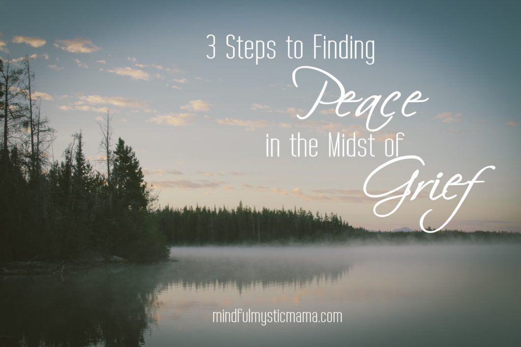 3 Steps to Finding Peace in the Midst of Grief