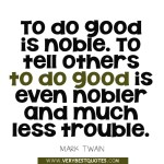 To-do-good-is-noble.-To-tell-others-to-do-good-is-even-nobler-and-much-less-trouble.