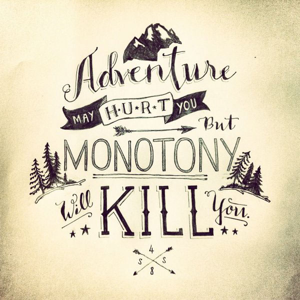 """Adventure may hurt you, but monotony will kill you"" hand lettering by 48 Savvy Sailors"