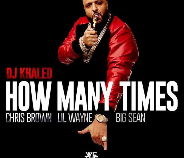 dj-khaled-how-many-times-feat-chris-brown-lil-wayne-big-sean