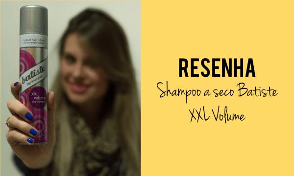 Resenha Shampoo a seco Batiste XXL Volume