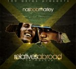 Nas And Bob Marley – Relatives Abroad Mixtape By 100 Akres