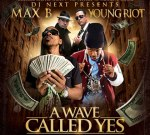 Max B & Young Riot – A Wave Called Yes Mixtape By Dj Next