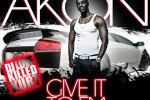 Akon – Give It To Em Mixtape By DJ Love Killed Kurt