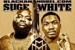 Rick Ross & Meek Mill – Suge White Mixtape By Black & Nobel