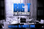 Big T – Full Course Official Mixtape By Dj Whiteowl