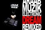Araab Muzik – Electronic Dream Remixed Mixtape