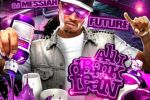 Future – All I Drink Is Lean Mixtape By Dj Me$$iah