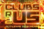 DJ Scream & DJ T Lewis – Clubs R Us 2 Mixtape