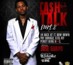 Jose Guapo – Cash Talk 2 Official Mixtape By Dj Teknikz & Dj Spinz
