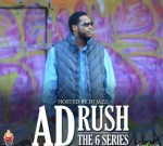 A.D. RUSH – The 6 Series Mixtape By DJ Jazz