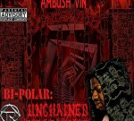 Ambush Vin – Bi-PoLaR UNCHAINED Mixtape