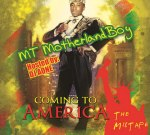MT MotherlandBoy – Coming To America Mixtape