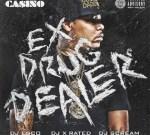 Casino – Ex Drug Dealer Official Mixtape By DJ Esco, DJ X-Rated & DJ Scream