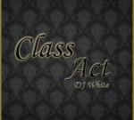 Dj White – Class Act Mixtape