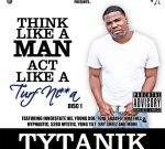 Tytanik – Think Like A Man, Act Like A Turf Nigga Mixtape