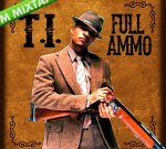 T.I. – Full Ammo Mixtape