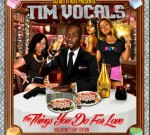 Tim Vocals – The Things You Do For Love (Official)