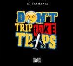 Dj Tazmania – Don't Trip Take Trips