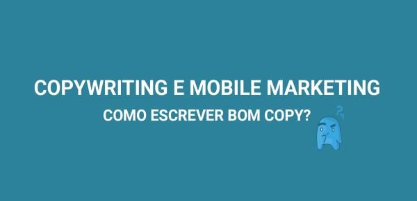 Copywriting em Mobile Marketing: Aplicação e Melhores Práticas