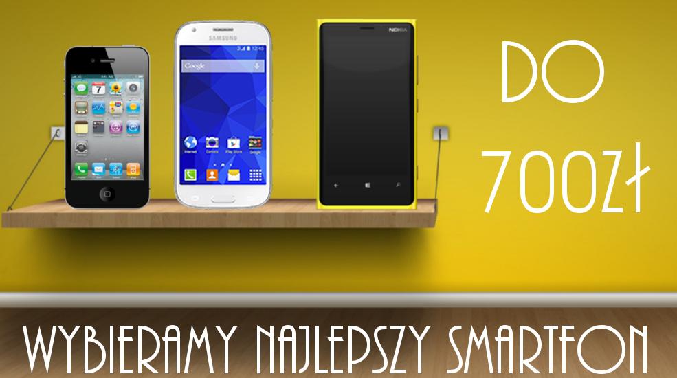 Wybieramy najlepszy smartfon do 700zł!