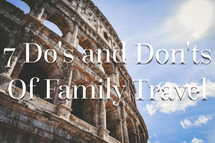 7 Do's and Don'ts of Family Travel