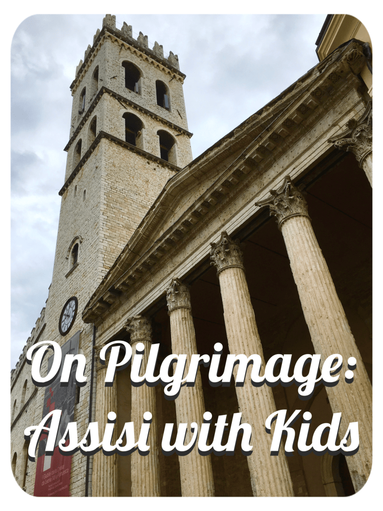 On pilgrimage: Assisi with Kids