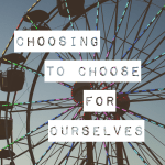 The Holy Threesome (part 3): Choosing To Choose For Ourselves