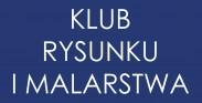 KLUB RYSUNKU I MALARSTWA