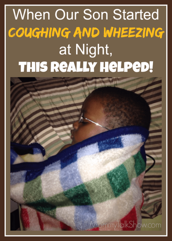 When Our Son Started Coughing and Wheezing at Night, This Really Helped! ~ MommyTalkShow.com