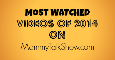 Most Watched Videos of 2014 on @MommyTalkShow