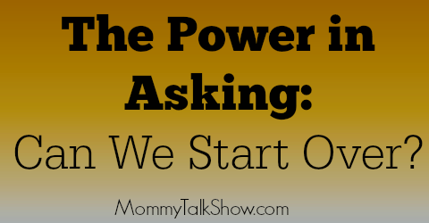 """The Power in Asking: """"Can We Start Over?"""""""