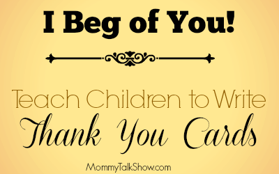 I Beg of You! Teach Children to Write Thank You Cards