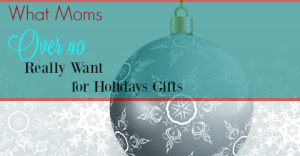 What Moms Over 40 Really Want for Holidays Gifts