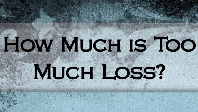 How Much is Too Much Loss?