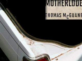 "Thomas McGuane: ""Motherlode"""