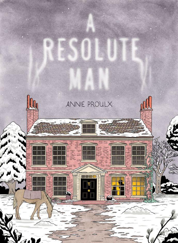 Annie Proulx A Resolute Man