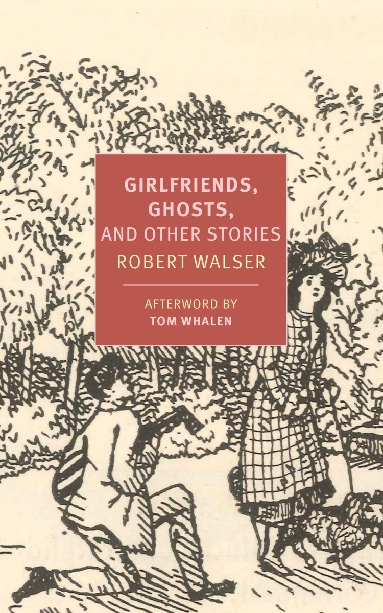 Robert Walser: Girlfriends, Ghosts, and Other Stories