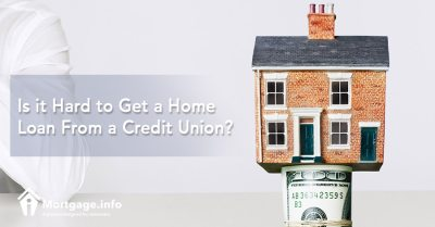 Is it Hard to Get a Home Loan From a Credit Union? - Mortgage.info