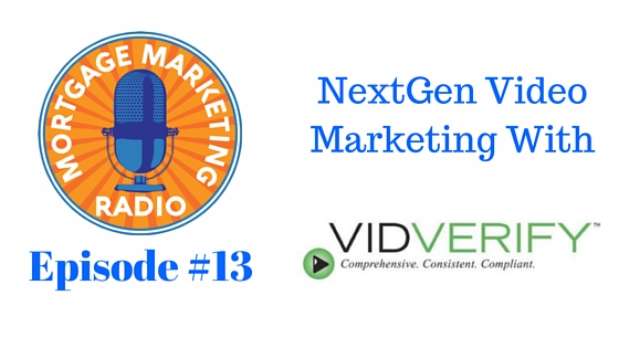 Mortgage Marketing Radio #13: NextGen Video Marketing