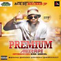 Mixtape: Ace DJ Hacker Jp - PREMIUM [Introducing @Iamkissdaniel]